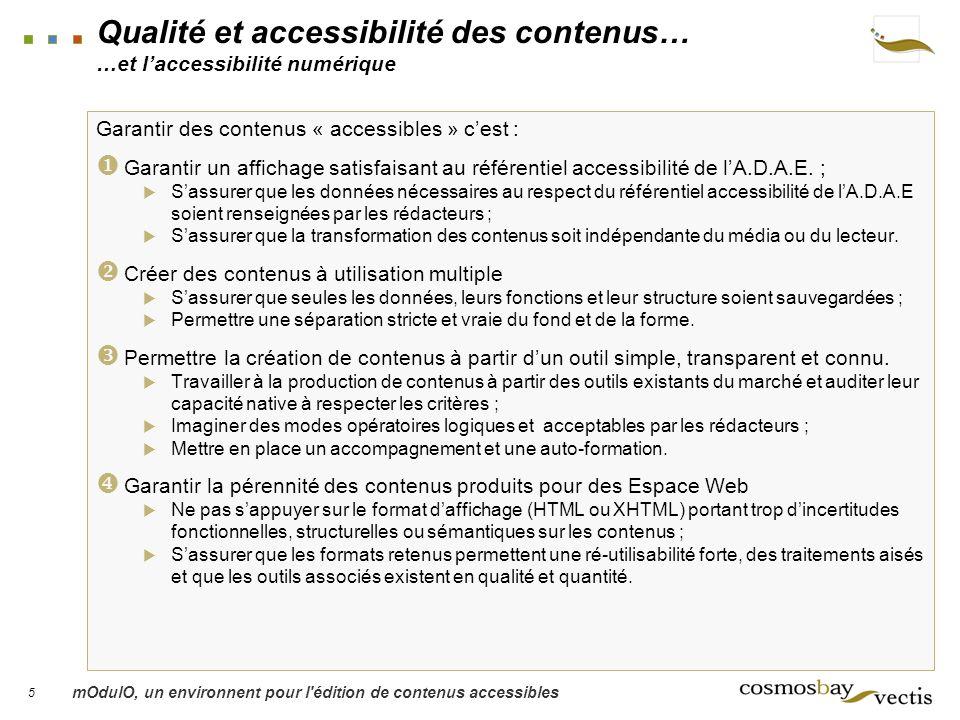 5 mOdulO, un environnent pour l édition de contenus accessibles Qualité et accessibilité des contenus… …et laccessibilité numérique Garantir des contenus « accessibles » cest : Garantir un affichage satisfaisant au référentiel accessibilité de lA.D.A.E.