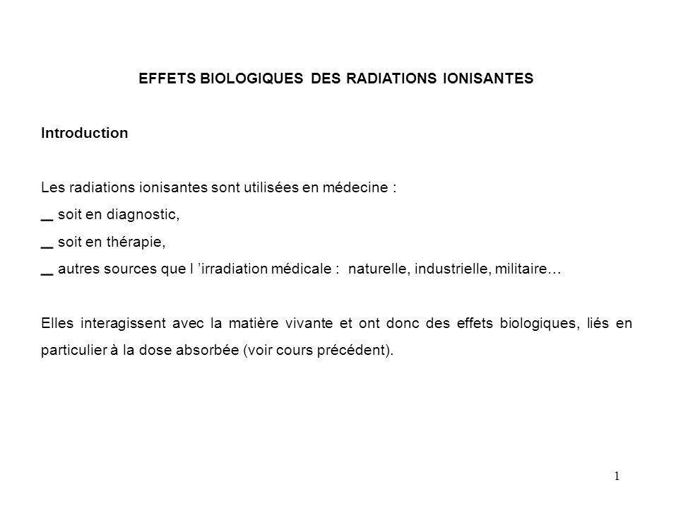 1 EFFETS BIOLOGIQUES DES RADIATIONS IONISANTES Introduction Les radiations ionisantes sont utilisées en médecine : – soit en diagnostic, – soit en thé