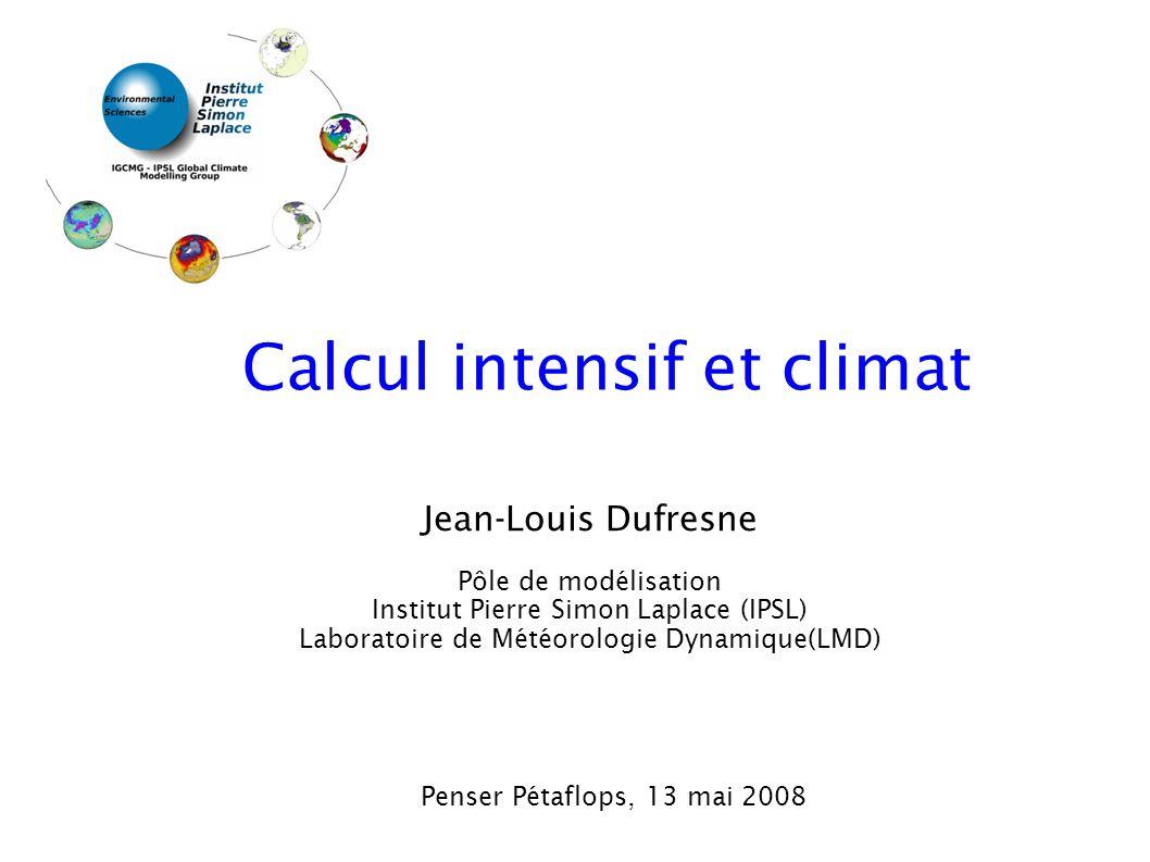 Jean-Louis Dufresne Pôle de modélisation Institut Pierre Simon Laplace (IPSL) Laboratoire de Météorologie Dynamique(LMD) Calcul intensif et climat Pen