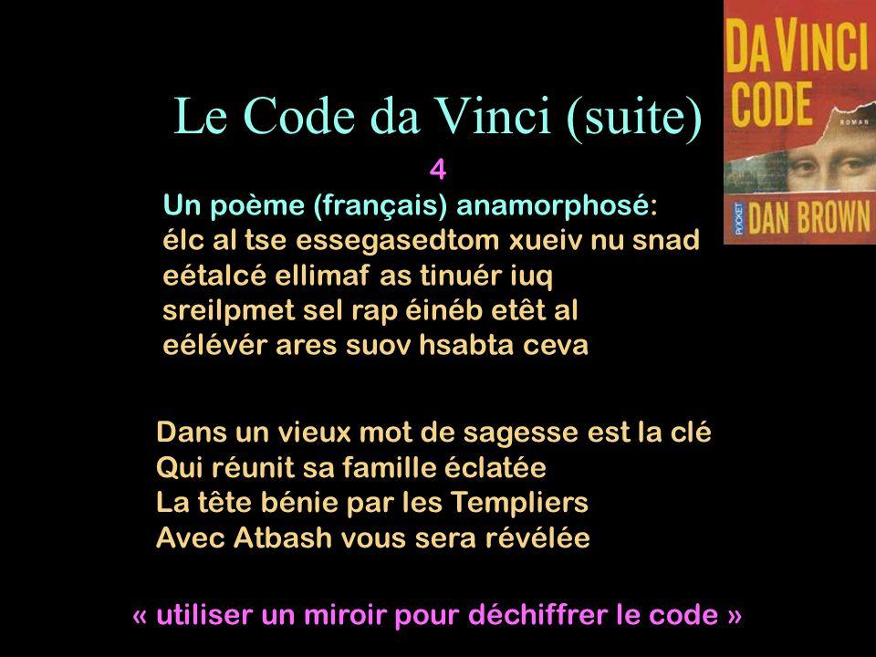 Le Code da Vinci (suite) Dans un vieux mot de sagesse est la clé Qui réunit sa famille éclatée La tête bénie par les Templiers Avec Atbash vous sera r