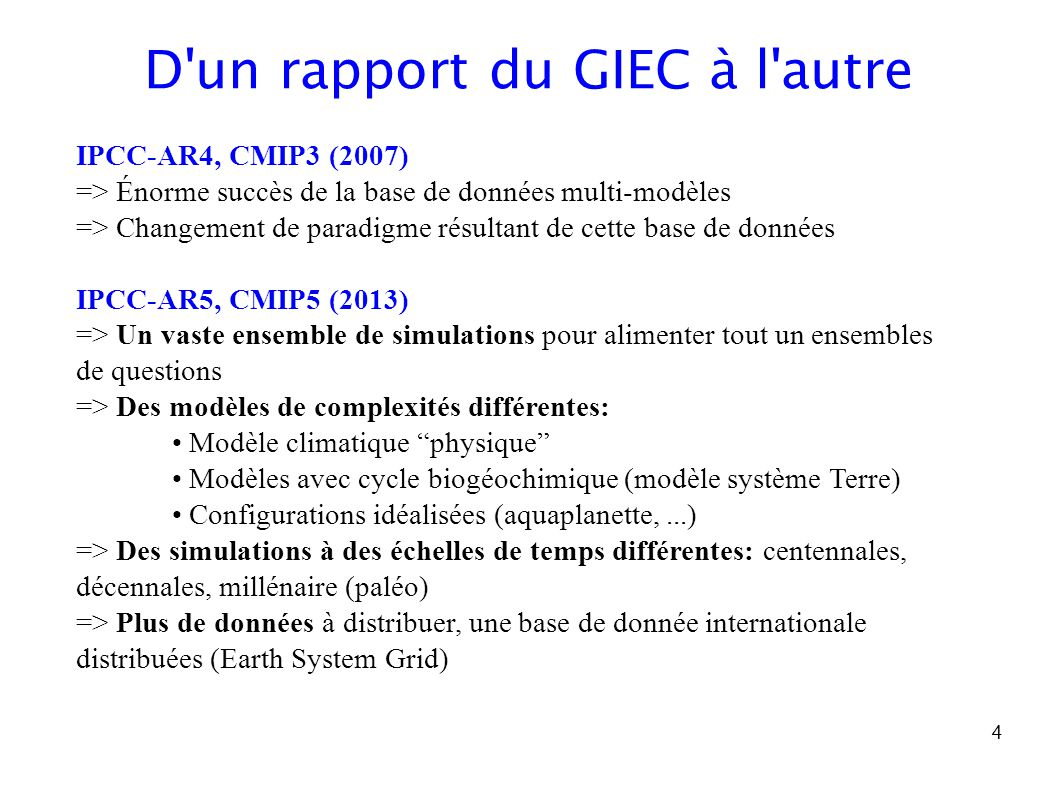 4 IPCC-AR4, CMIP3 (2007) => Énorme succès de la base de données multi-modèles => Changement de paradigme résultant de cette base de données IPCC-AR5,