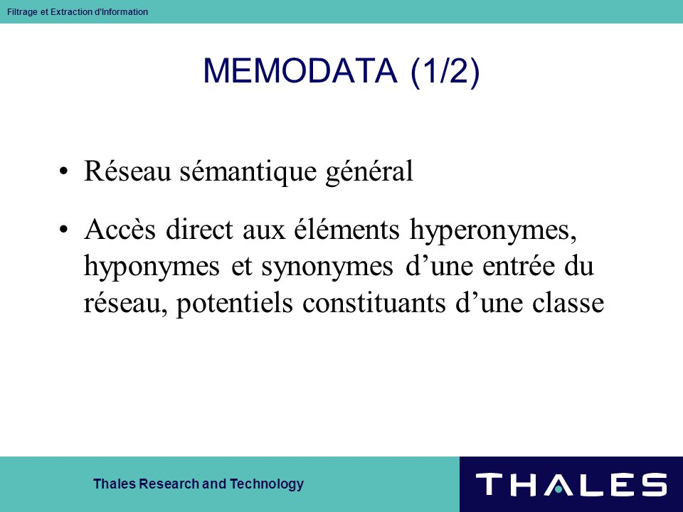 Thales Research and Technology Filtrage et Extraction dInformation MEMODATA (1/2) Réseau sémantique général Accès direct aux éléments hyperonymes, hyp
