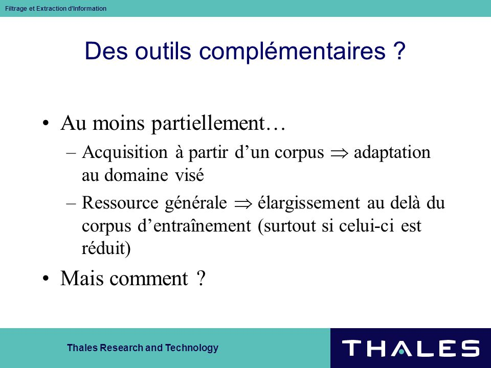 Thales Research and Technology Filtrage et Extraction dInformation Des outils complémentaires .