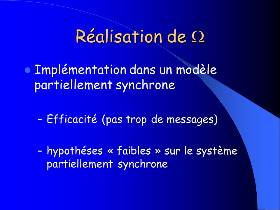 Réalisation de Réalisation de Implémentation dans un modèle partiellement synchrone – Efficacité (pas trop de messages) – hypothéses « faibles » sur l