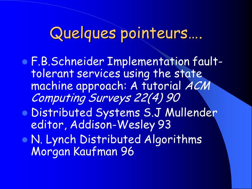 Quelques pointeurs…. F.B.Schneider Implementation fault- tolerant services using the state machine approach: A tutorial ACM Computing Surveys 22(4) 90