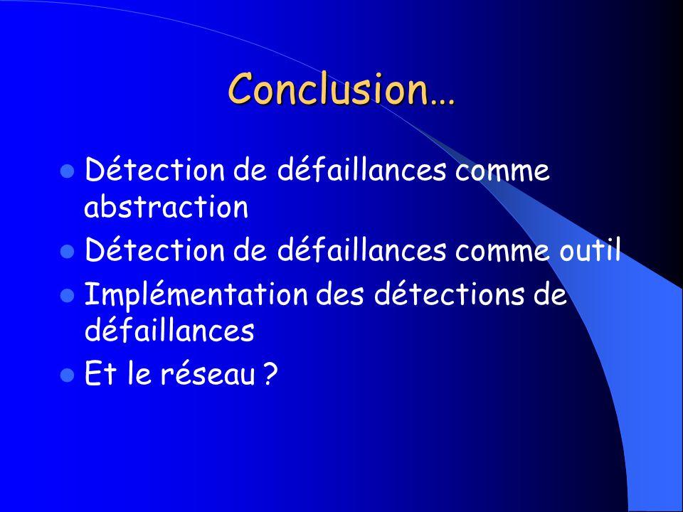 Conclusion… Détection de défaillances comme abstraction Détection de défaillances comme outil Implémentation des détections de défaillances Et le rése