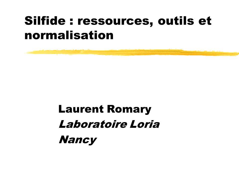 Silfide : ressources, outils et normalisation Laurent Romary Laboratoire Loria Nancy
