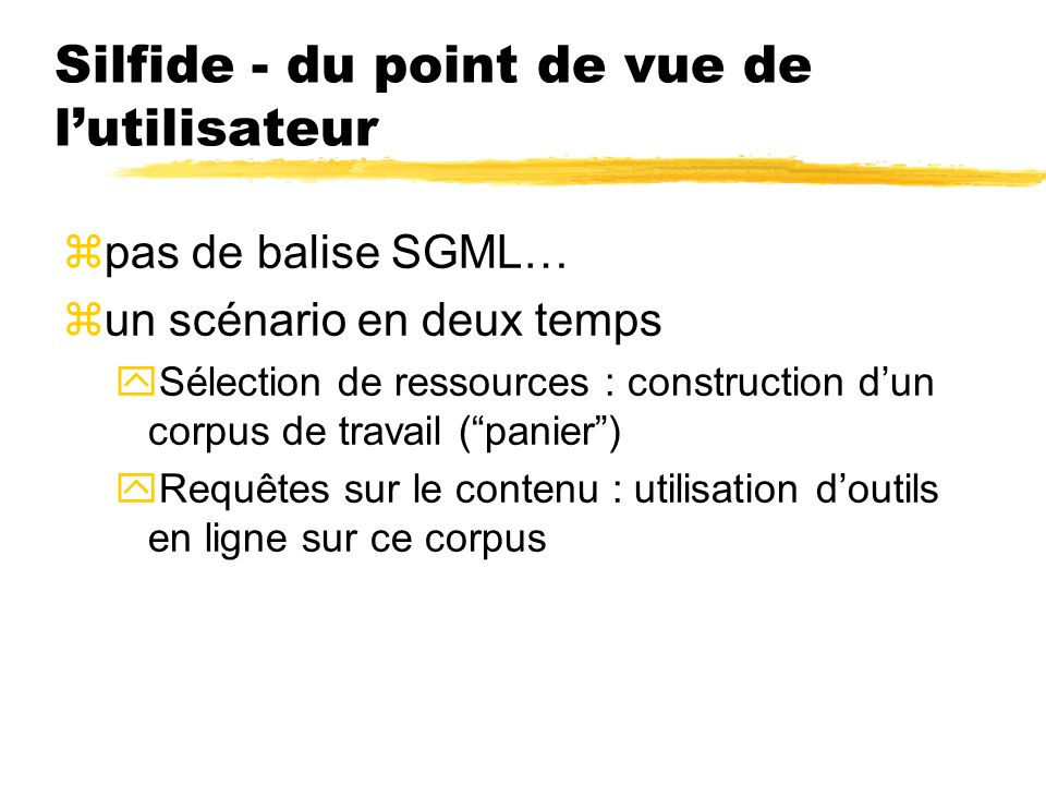 Silfide - du point de vue de lutilisateur zpas de balise SGML… zun scénario en deux temps ySélection de ressources : construction dun corpus de travai