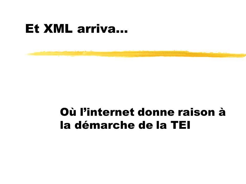 Et XML arriva... Où linternet donne raison à la démarche de la TEI