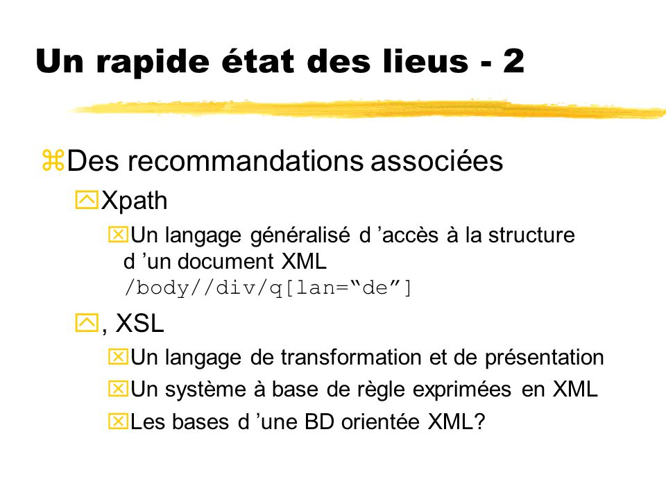 Un rapide état des lieus - 2 zDes recommandations associées yXpath Un langage généralisé d accès à la structure d un document XML /body//div/q[lan=de]