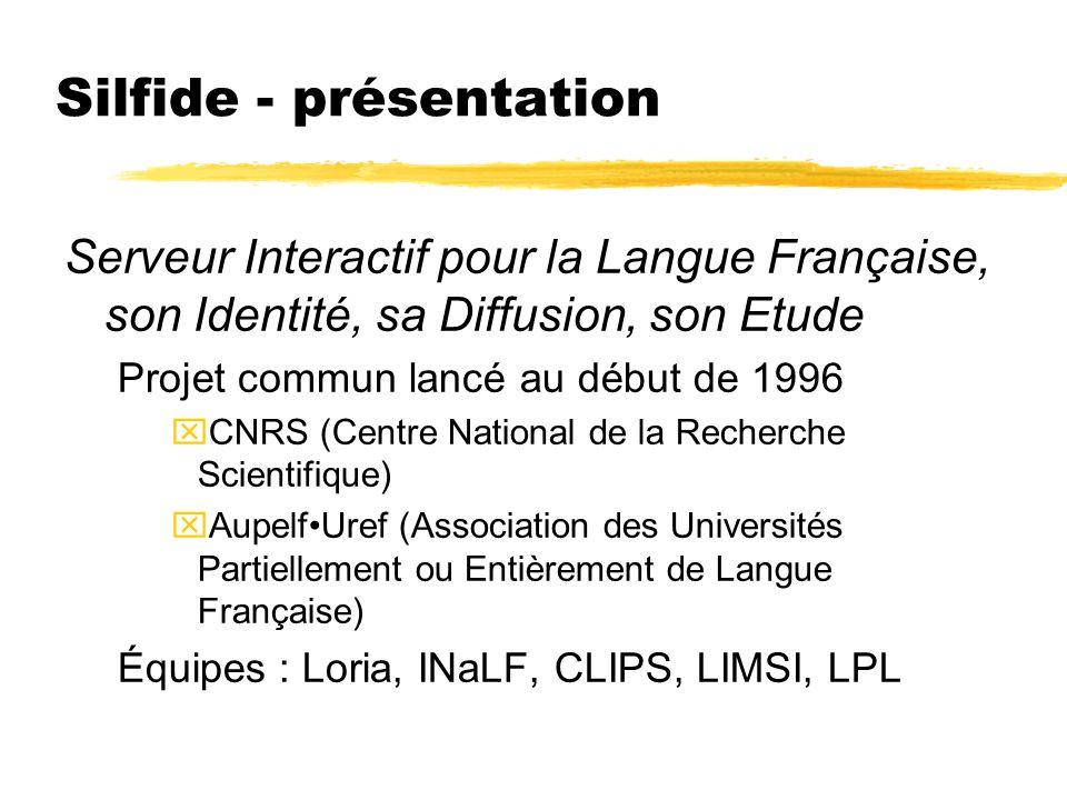 Silfide - présentation Serveur Interactif pour la Langue Française, son Identité, sa Diffusion, son Etude Projet commun lancé au début de 1996 xCNRS (