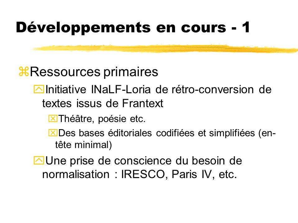 Développements en cours - 1 zRessources primaires yInitiative INaLF-Loria de rétro-conversion de textes issus de Frantext xThéâtre, poésie etc. xDes b