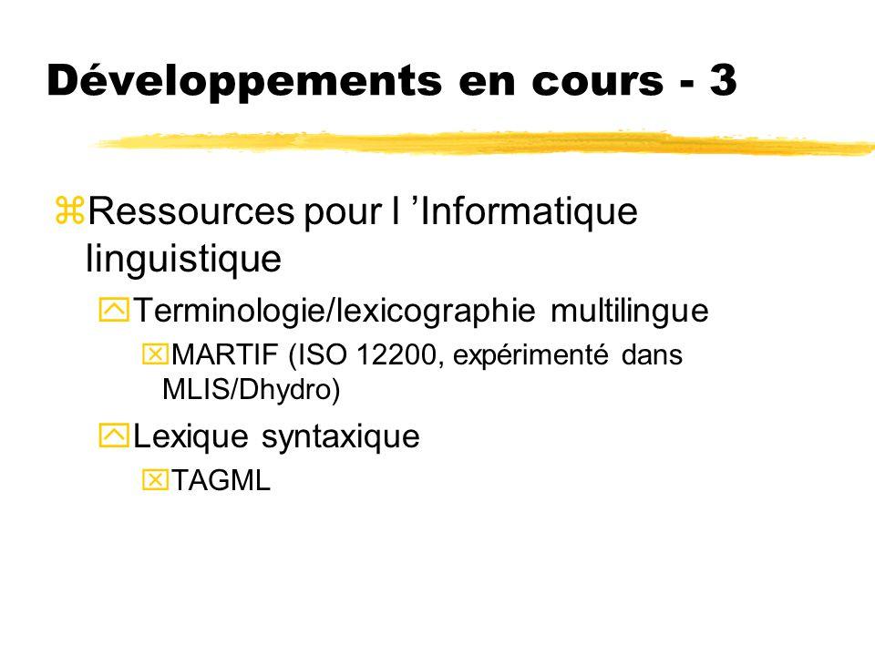 Développements en cours - 3 zRessources pour l Informatique linguistique yTerminologie/lexicographie multilingue xMARTIF (ISO 12200, expérimenté dans