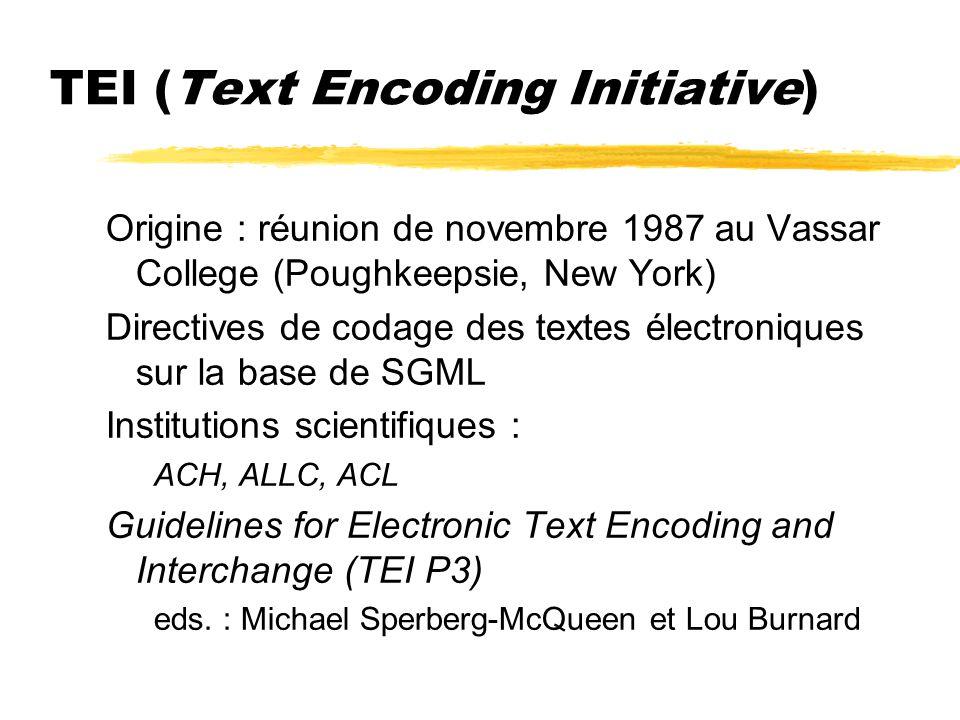 TEI - Contenu Recommandations ynorme SGML (Standard Generalized Markup Language) ymodularité de la DTD TEI xun jeu de balises noyau (core tag set) : en-tête, divisions, paragraphes etc.