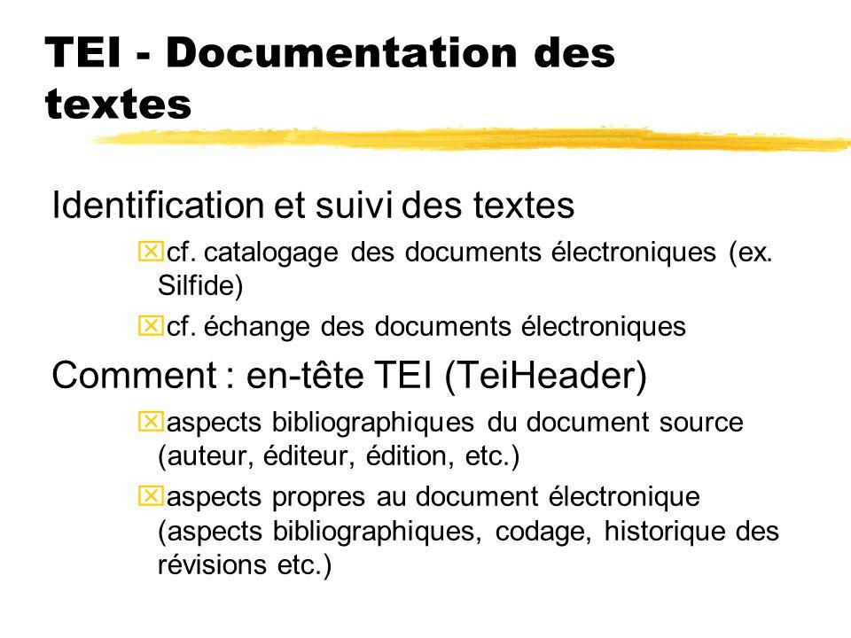TEI - Documentation des textes Identification et suivi des textes xcf. catalogage des documents électroniques (ex. Silfide) xcf. échange des documents