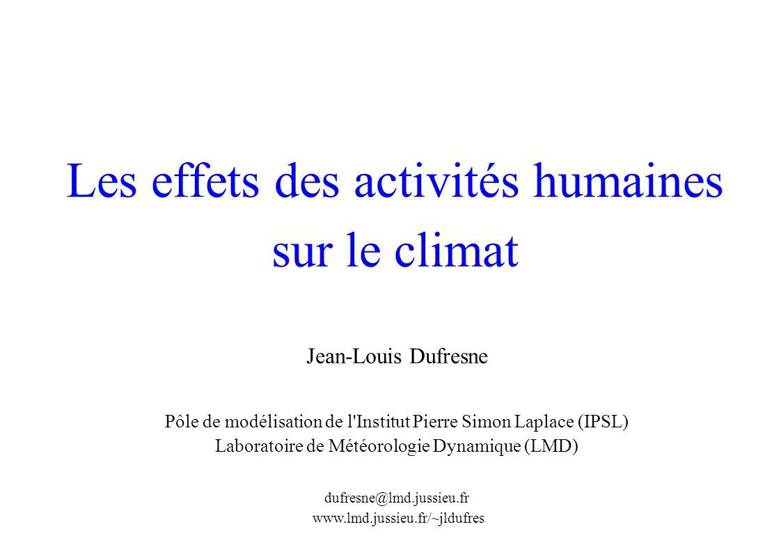 Les effets des activités humaines sur le climat Jean-Louis Dufresne Pôle de modélisation de l Institut Pierre Simon Laplace (IPSL) Laboratoire de Météorologie Dynamique (LMD) dufresne@lmd.jussieu.fr www.lmd.jussieu.fr/~jldufres