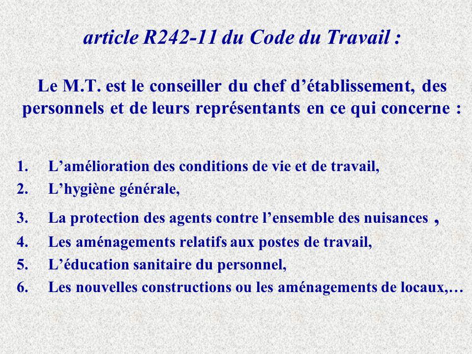 article R242-11 du Code du Travail : Le M.T. est le conseiller du chef détablissement, des personnels et de leurs représentants en ce qui concerne : 1