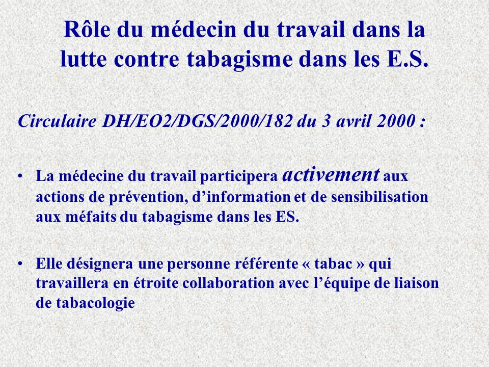 Rôle du médecin du travail dans la lutte contre tabagisme dans les E.S. Circulaire DH/EO2/DGS/2000/182 du 3 avril 2000 : La médecine du travail partic