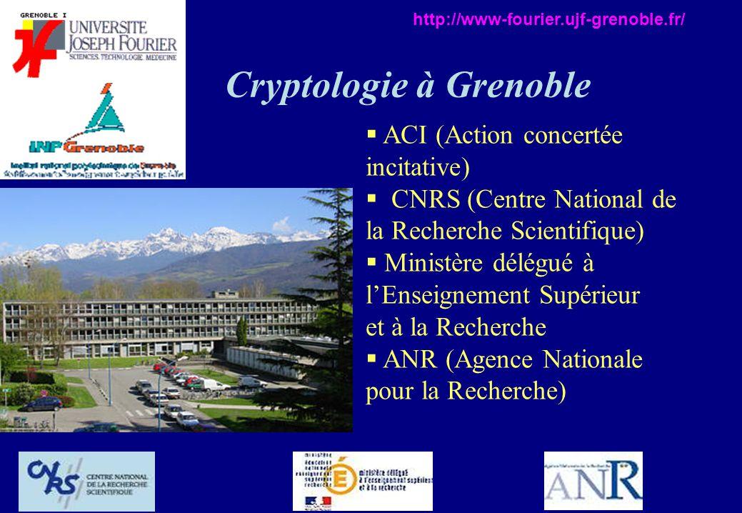 Cryptologie à Grenoble ACI (Action concertée incitative) CNRS (Centre National de la Recherche Scientifique) Ministère délégué à lEnseignement Supérie
