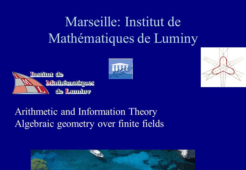 Marseille: Institut de Mathématiques de Luminy Arithmetic and Information Theory Algebraic geometry over finite fields