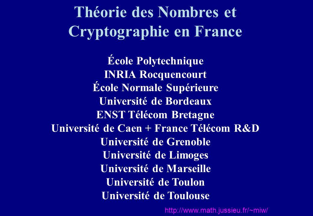 Théorie des Nombres et Cryptographie en France École Polytechnique INRIA Rocquencourt École Normale Supérieure Université de Bordeaux ENST Télécom Bre