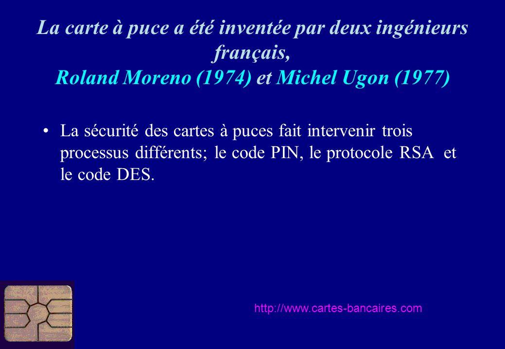 La sécurité des cartes à puces fait intervenir trois processus différents; le code PIN, le protocole RSA et le code DES. La carte à puce a été inventé