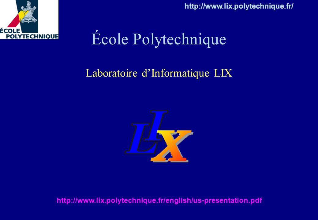 École Polytechnique http://www.lix.polytechnique.fr/ Laboratoire dInformatique LIX http://www.lix.polytechnique.fr/english/us-presentation.pdf