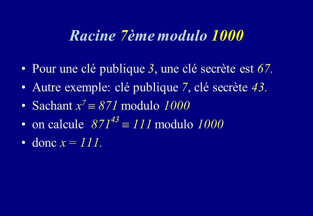 Racine 7ème modulo 1000 Pour une clé publique 3, une clé secrète est 67. Autre exemple: clé publique 7, clé secrète 43. Sachant x 7 871 modulo 1000 on