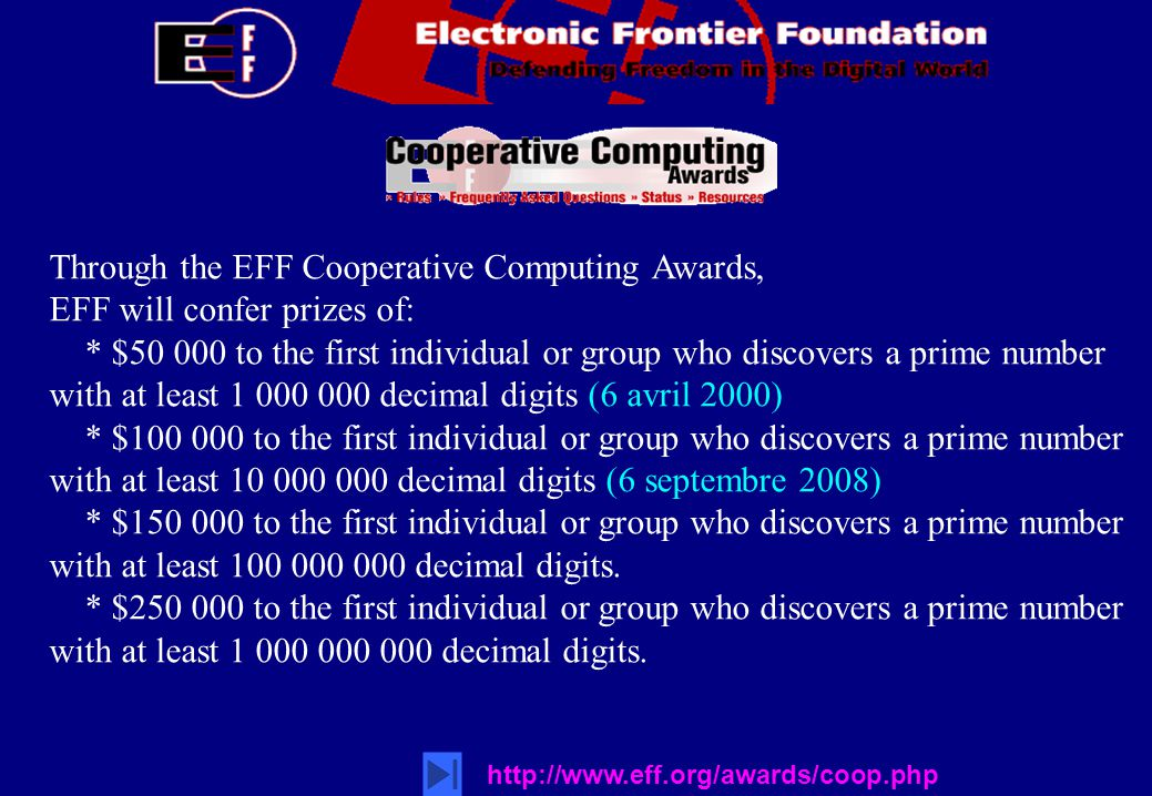 http://www.eff.org/awards/coop.php Through the EFF Cooperative Computing Awards, EFF will confer prizes of: * $50 000 to the first individual or group