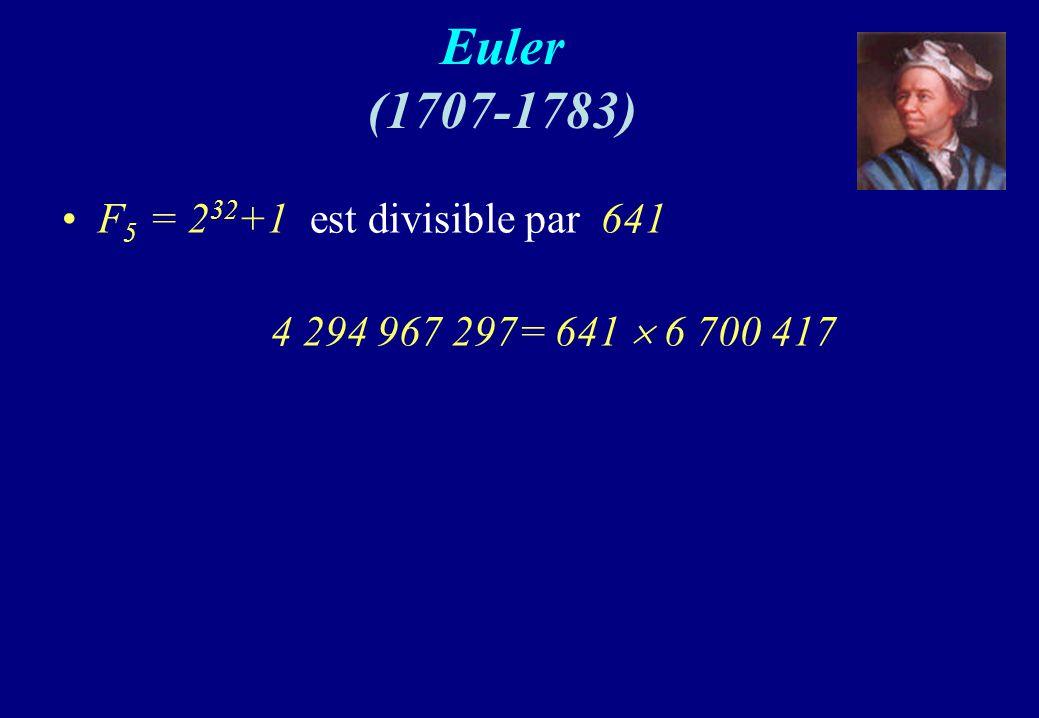 Euler (1707-1783) F 5 = 2 32 +1 est divisible par 641 4 294 967 297= 641 6 700 417