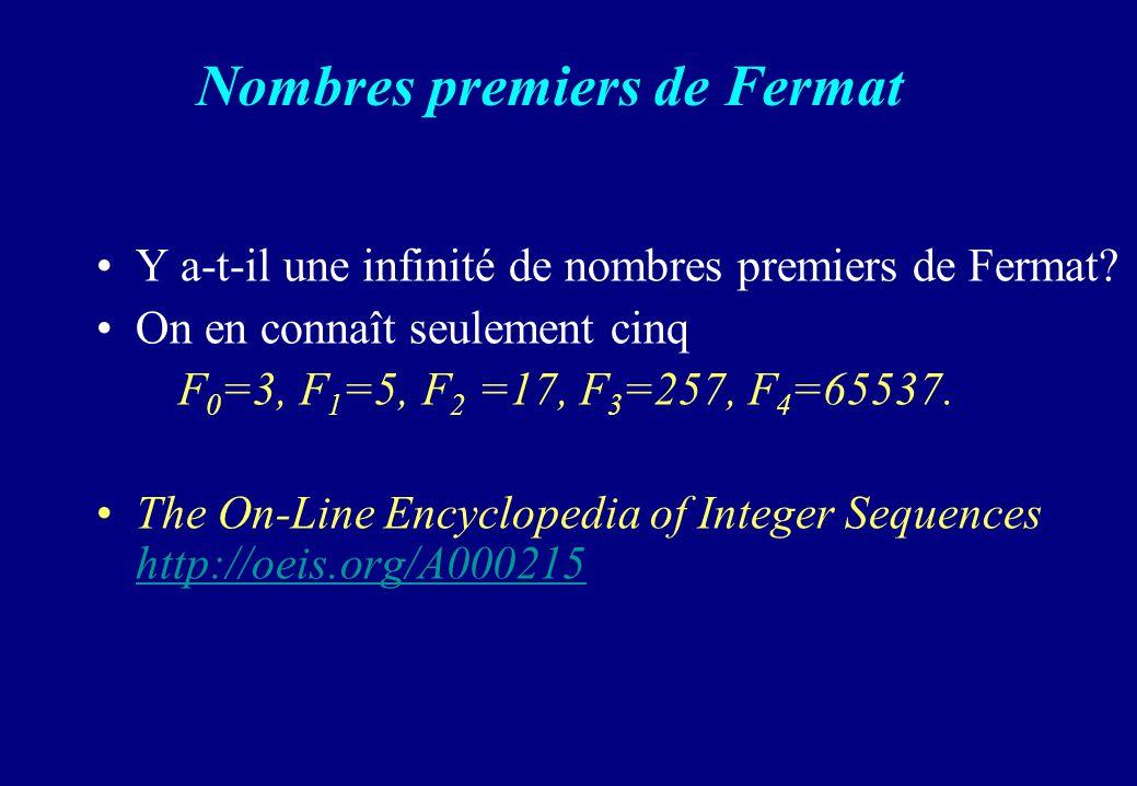 Nombres premiers de Fermat Y a-t-il une infinité de nombres premiers de Fermat? On en connaît seulement cinq F 0 =3, F 1 =5, F 2 =17, F 3 =257, F 4 =6