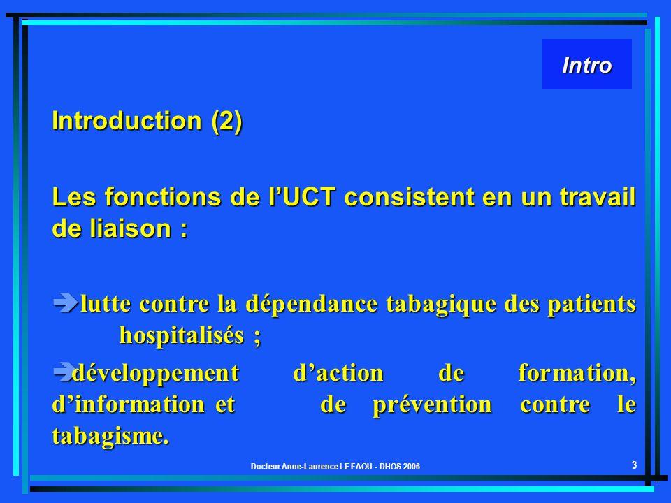 Docteur Anne-Laurence LE FAOU - DHOS 2006 3 Intro Introduction (2) Les fonctions de lUCT consistent en un travail de liaison : lutte contre la dépenda