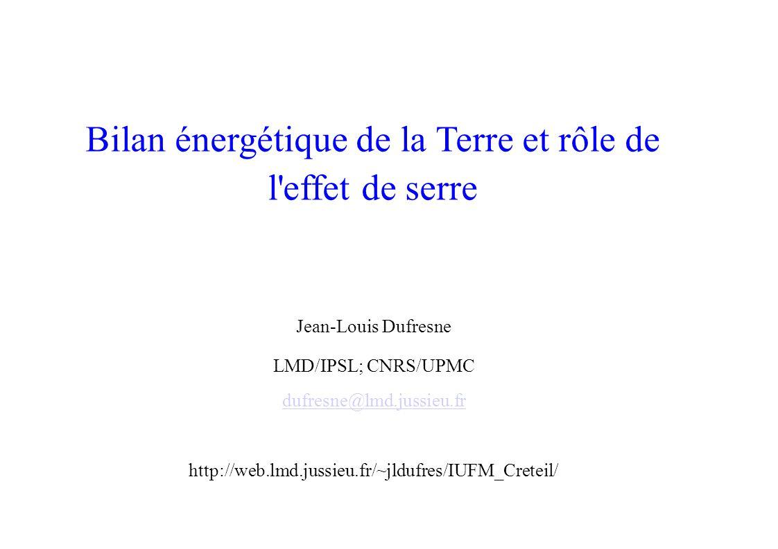 Bilan énergétique de la Terre et rôle de l effet de serre Jean-Louis Dufresne LMD/IPSL; CNRS/UPMC dufresne@lmd.jussieu.fr http://web.lmd.jussieu.fr/~jldufres/IUFM_Creteil/