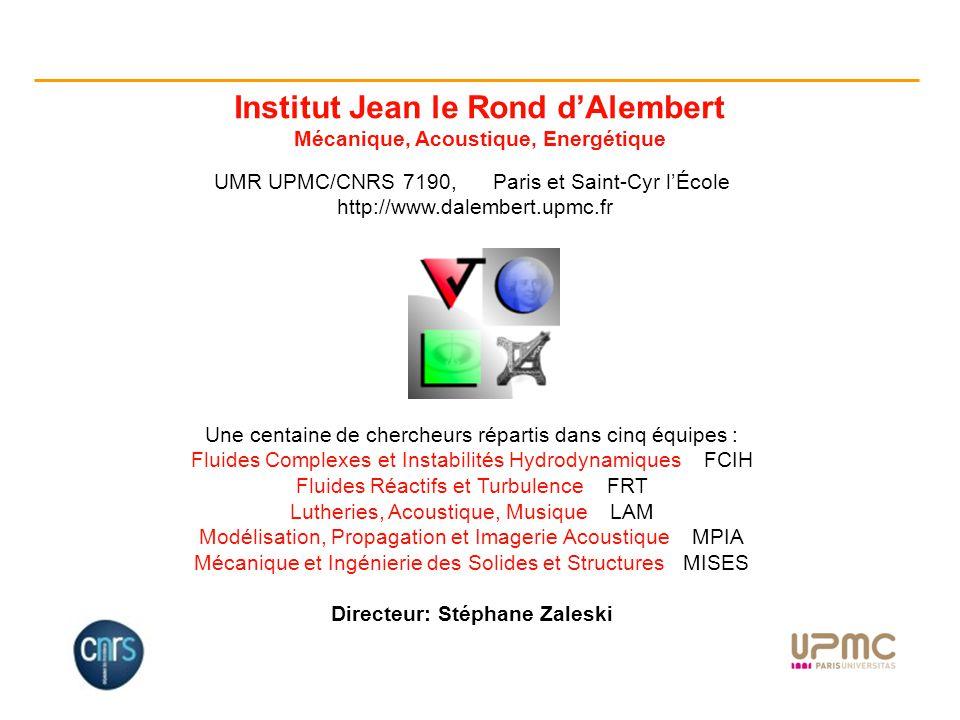 1 Institut Jean le Rond dAlembert Mécanique, Acoustique, Energétique UMR UPMC/CNRS 7190, Paris et Saint-Cyr lÉcole http://www.dalembert.upmc.fr Une ce