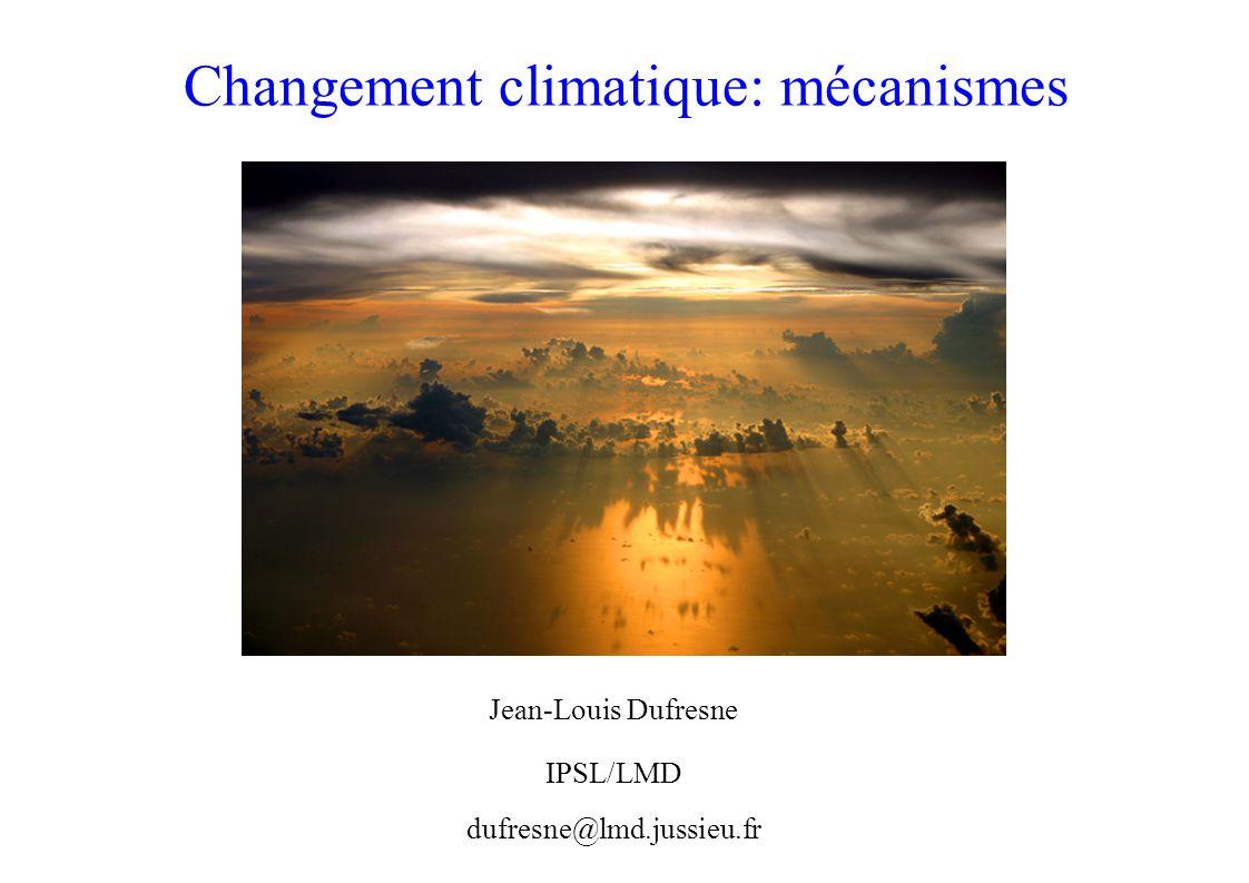 Changement climatique: mécanismes Jean-Louis Dufresne IPSL/LMD dufresne@lmd.jussieu.fr