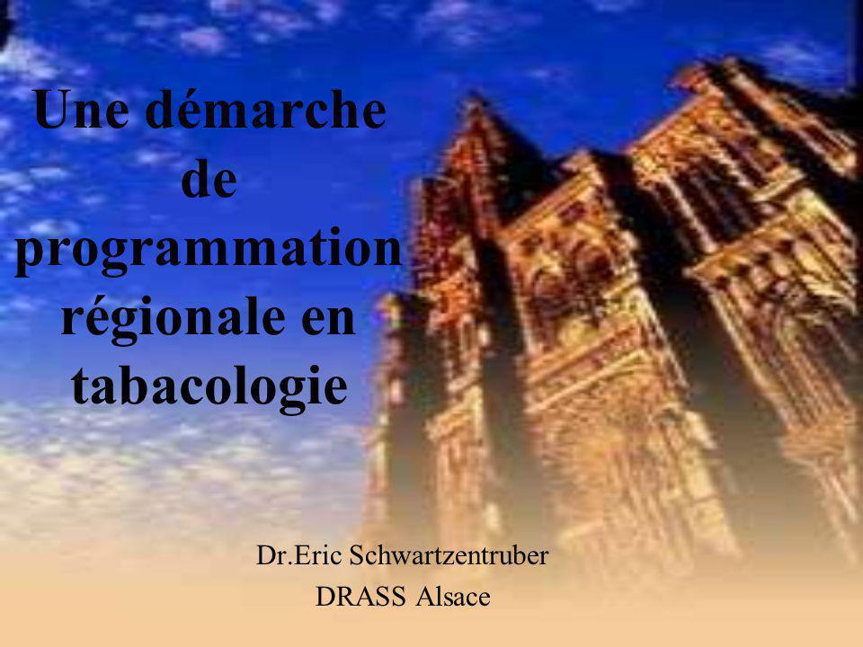 Une démarche de programmation régionale en tabacologie Dr.Eric Schwartzentruber DRASS Alsace