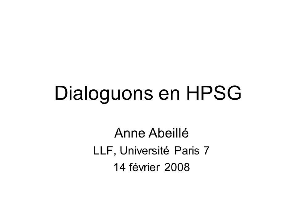 Dialoguons en HPSG Anne Abeillé LLF, Université Paris 7 14 février 2008