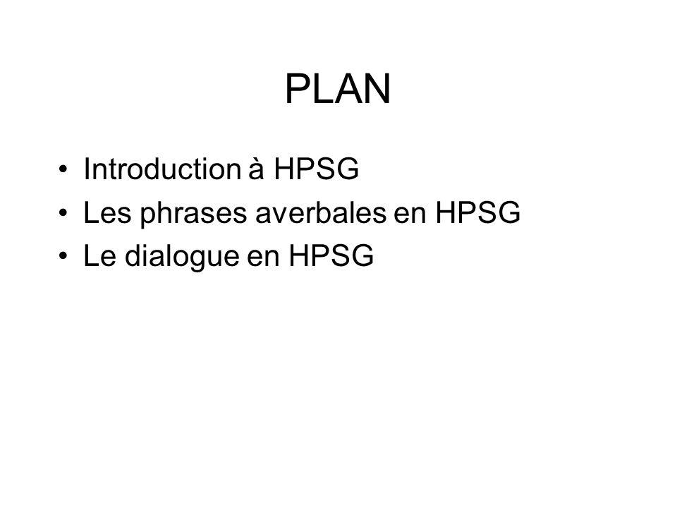 PLAN Introduction à HPSG Les phrases averbales en HPSG Le dialogue en HPSG