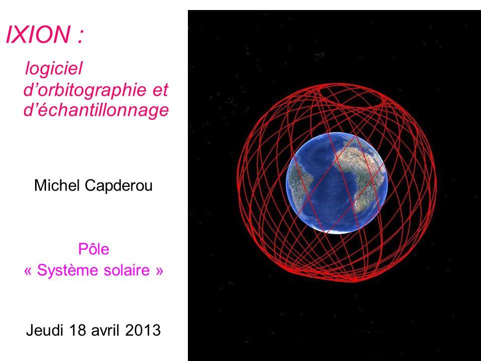 IXION : logiciel dorbitographie et déchantillonnage Michel Capderou Pôle « Système solaire » Jeudi 18 avril 2013