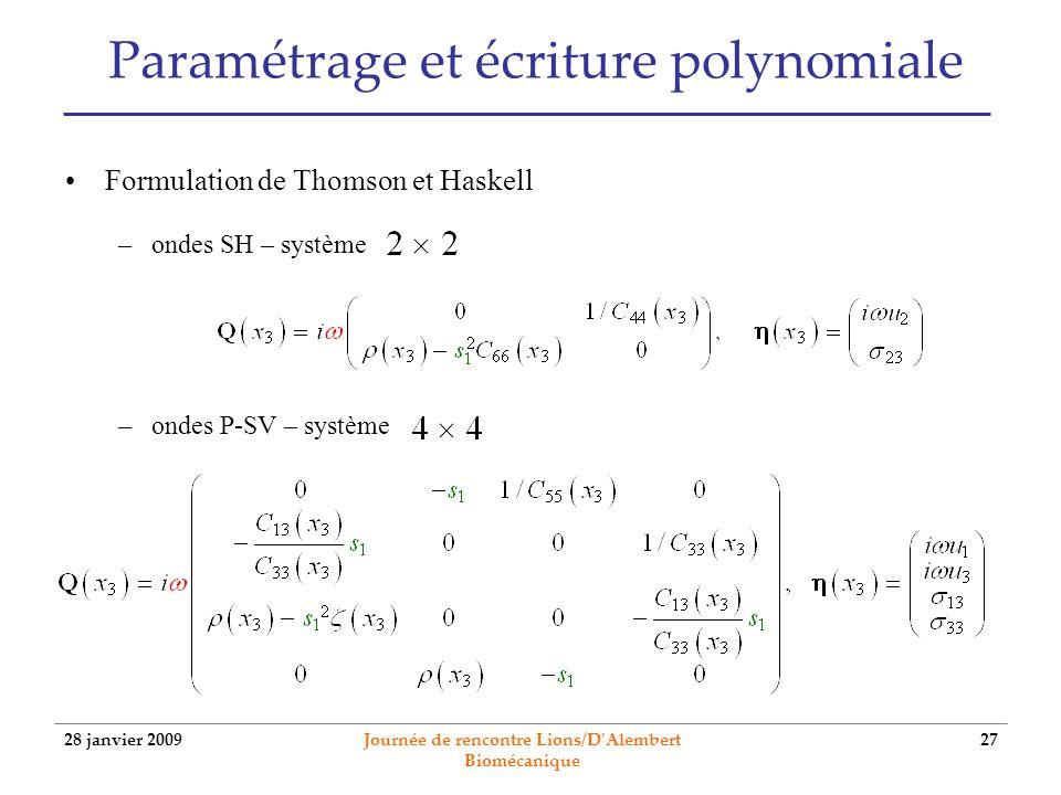 28 janvier 2009 Journée de rencontre Lions/D'Alembert Biomécanique 27 Formulation de Thomson et Haskell –ondes SH – système –ondes P-SV – système Para