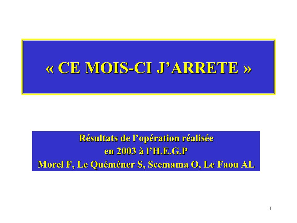 1 « CE MOIS-CI JARRETE » Résultats de lopération réalisée en 2003 à lH.E.G.P Morel F, Le Quéméner S, Scemama O, Le Faou AL