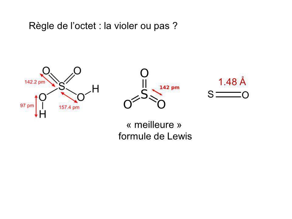 S O 1.48 Å Règle de loctet : la violer ou pas ? « meilleure » formule de Lewis