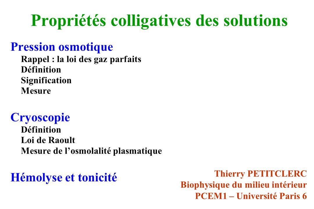 Propriétés colligatives des solutions Pression osmotique Rappel : la loi des gaz parfaits Définition Signification Mesure Cryoscopie Définition Loi de
