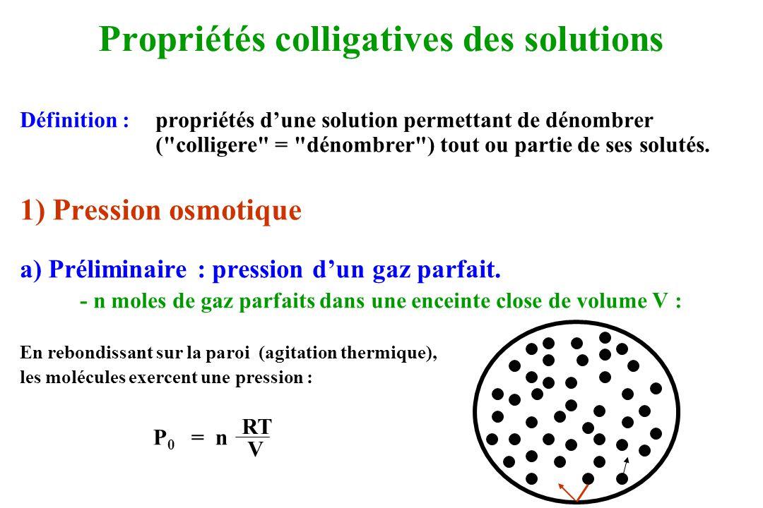 d) Comparaison entre les propriétés colligatives - la pression osmotique dénombre les grosses molécules : -car les petites molécules traversent les membranes perméables à leau.