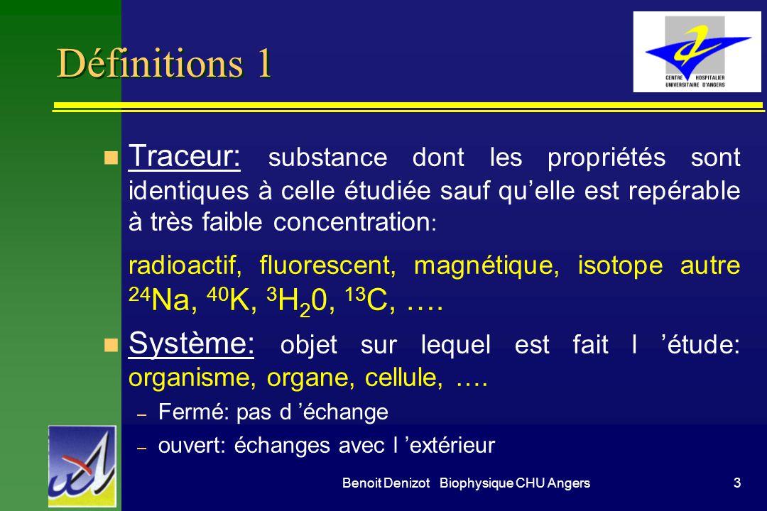 3Benoit Denizot Biophysique CHU Angers Définitions 1 n Traceur: substance dont les propriétés sont identiques à celle étudiée sauf quelle est repérabl