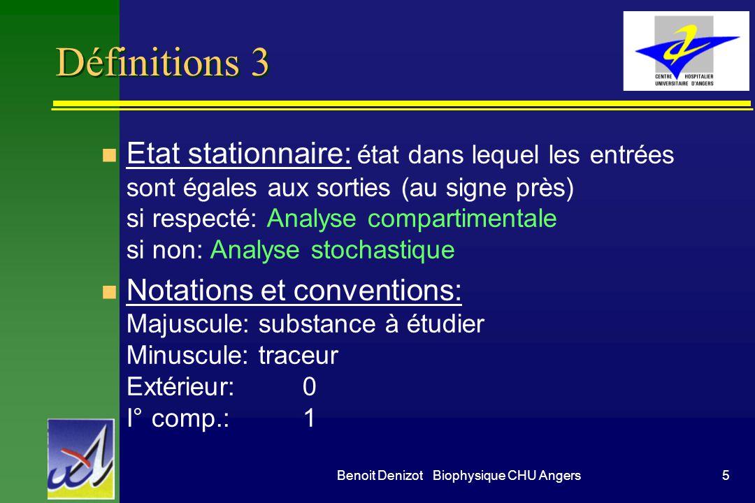 5Benoit Denizot Biophysique CHU Angers Définitions 3 n Etat stationnaire: état dans lequel les entrées sont égales aux sorties (au signe près) si resp