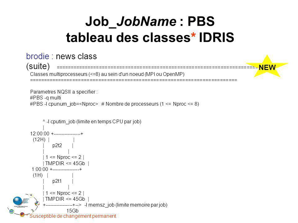 Job_JobName : PBS tableau des classes* IDRIS brodie : news class (suite) ======================================================================= Class