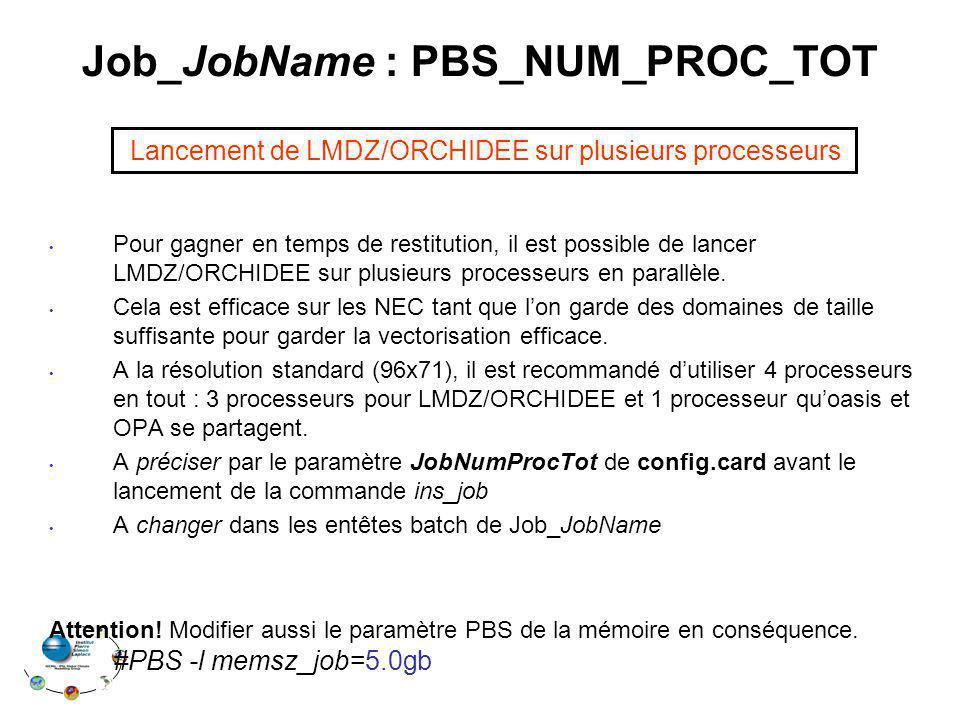 Job_JobName : PBS_NUM_PROC_TOT Pour gagner en temps de restitution, il est possible de lancer LMDZ/ORCHIDEE sur plusieurs processeurs en parallèle. Ce
