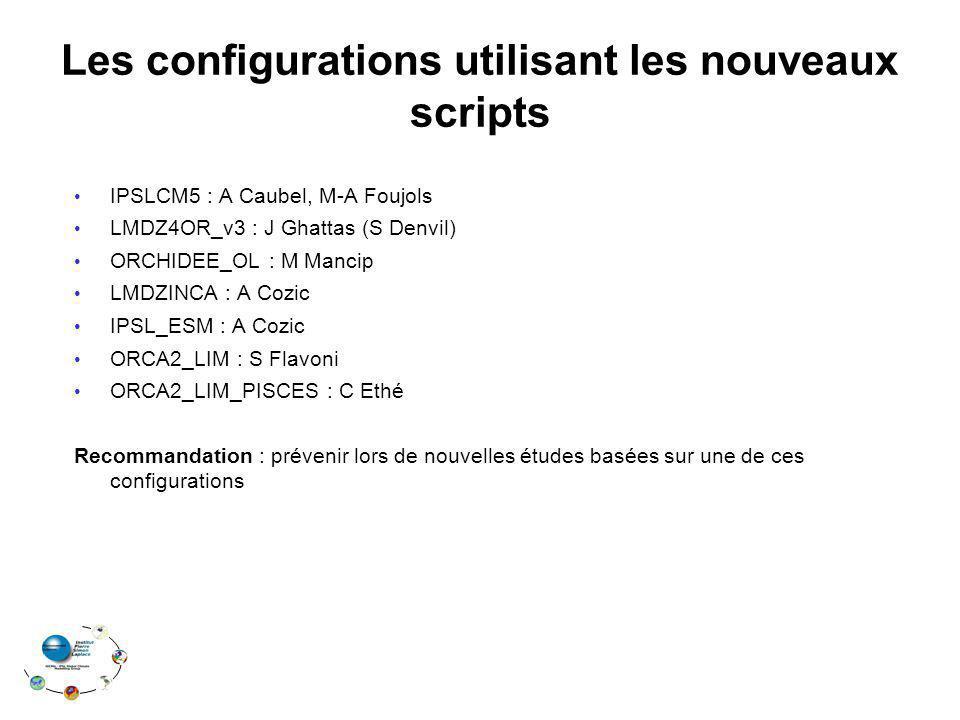 Les configurations utilisant les nouveaux scripts IPSLCM5 : A Caubel, M-A Foujols LMDZ4OR_v3 : J Ghattas (S Denvil) ORCHIDEE_OL : M Mancip LMDZINCA : A Cozic IPSL_ESM : A Cozic ORCA2_LIM : S Flavoni ORCA2_LIM_PISCES : C Ethé Recommandation : prévenir lors de nouvelles études basées sur une de ces configurations