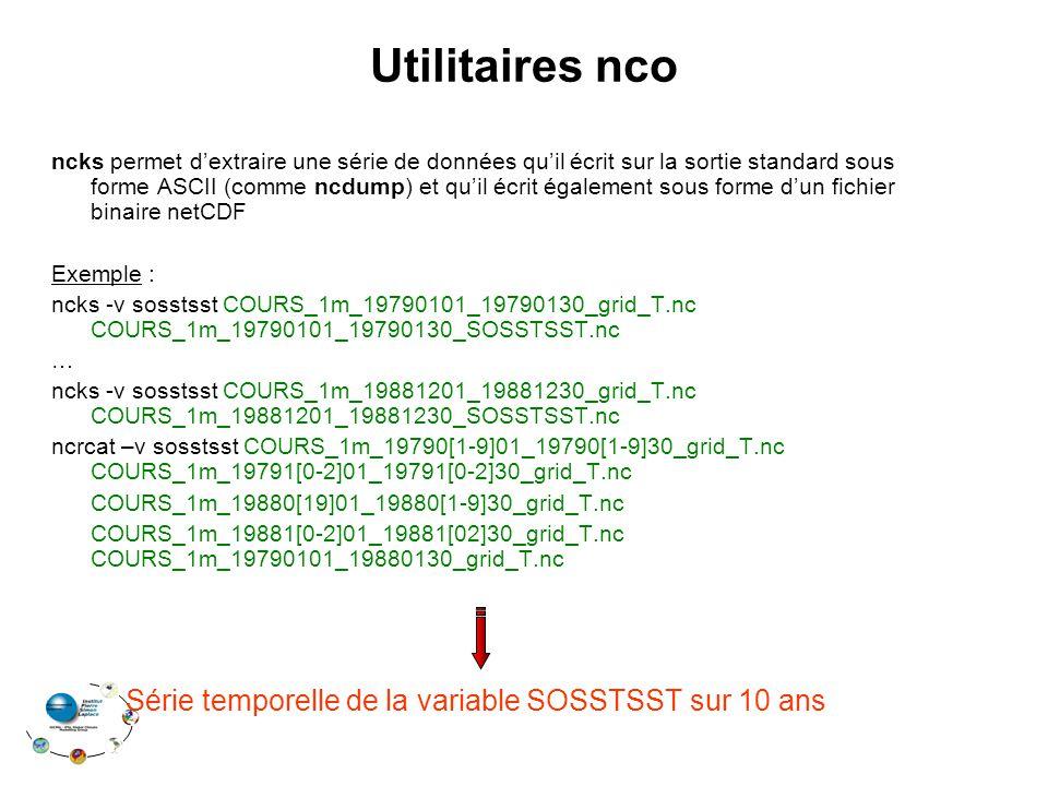 Utilitaires nco ncks permet dextraire une série de données quil écrit sur la sortie standard sous forme ASCII (comme ncdump) et quil écrit également s